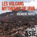 Les volcans mythiques de Java, 1ère partie (Indonésie)