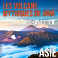 Les volcans mythiques de Java, 2ème partie (Indonésie)