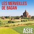 Les merveilles de Bagan (Myanmar / Birmanie)