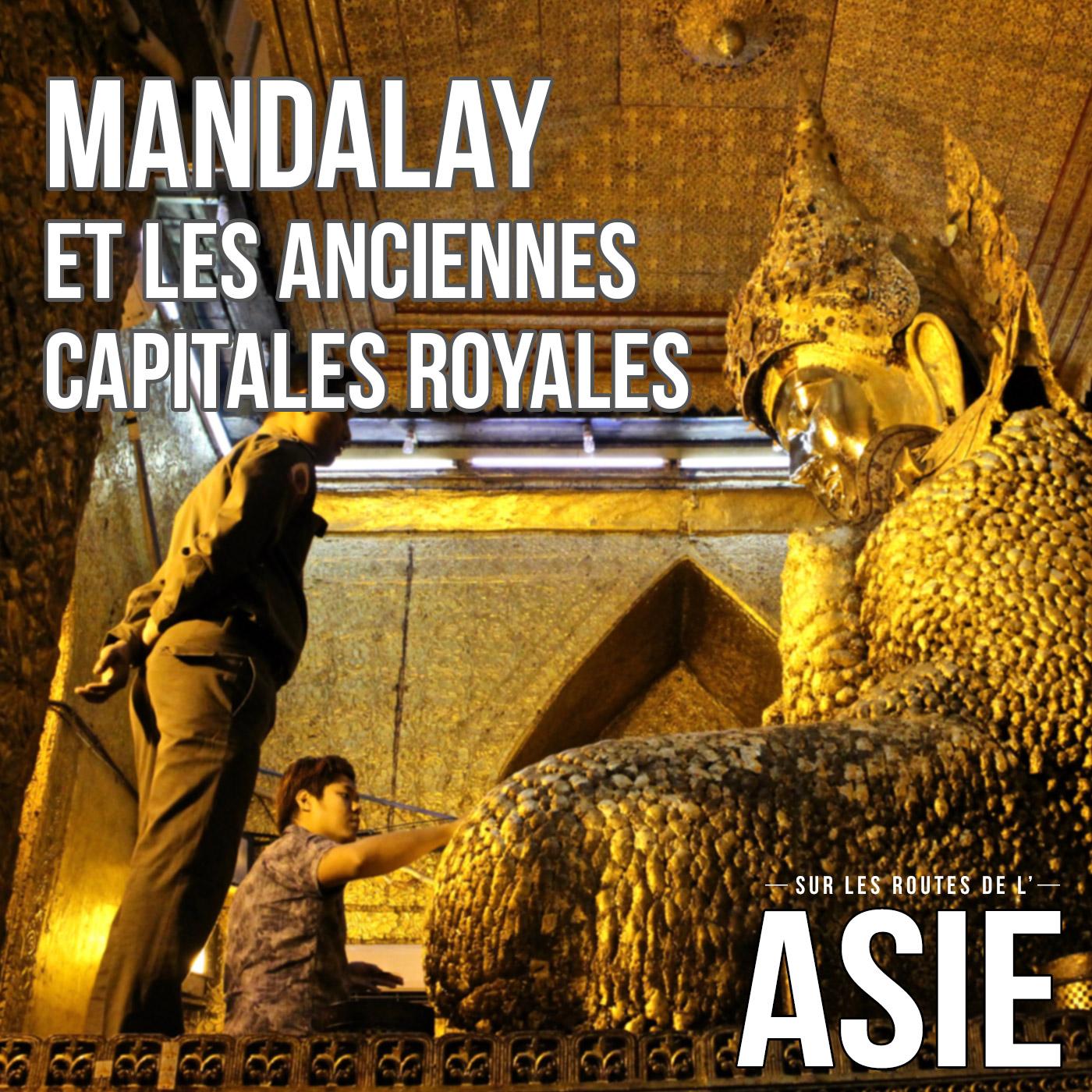 Mandalay et les anciennes capitales royales (Myanmar / Birmanie)