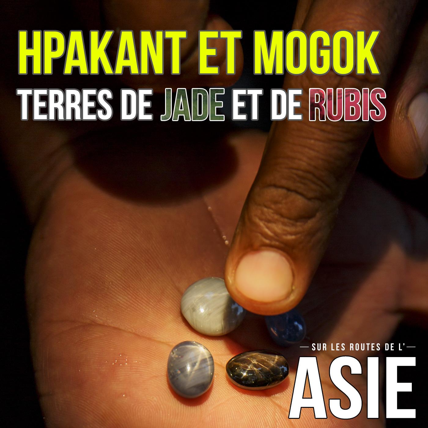 Hpakant et Mogok, terres de jade et de rubis (Myanmar / Birmanie)