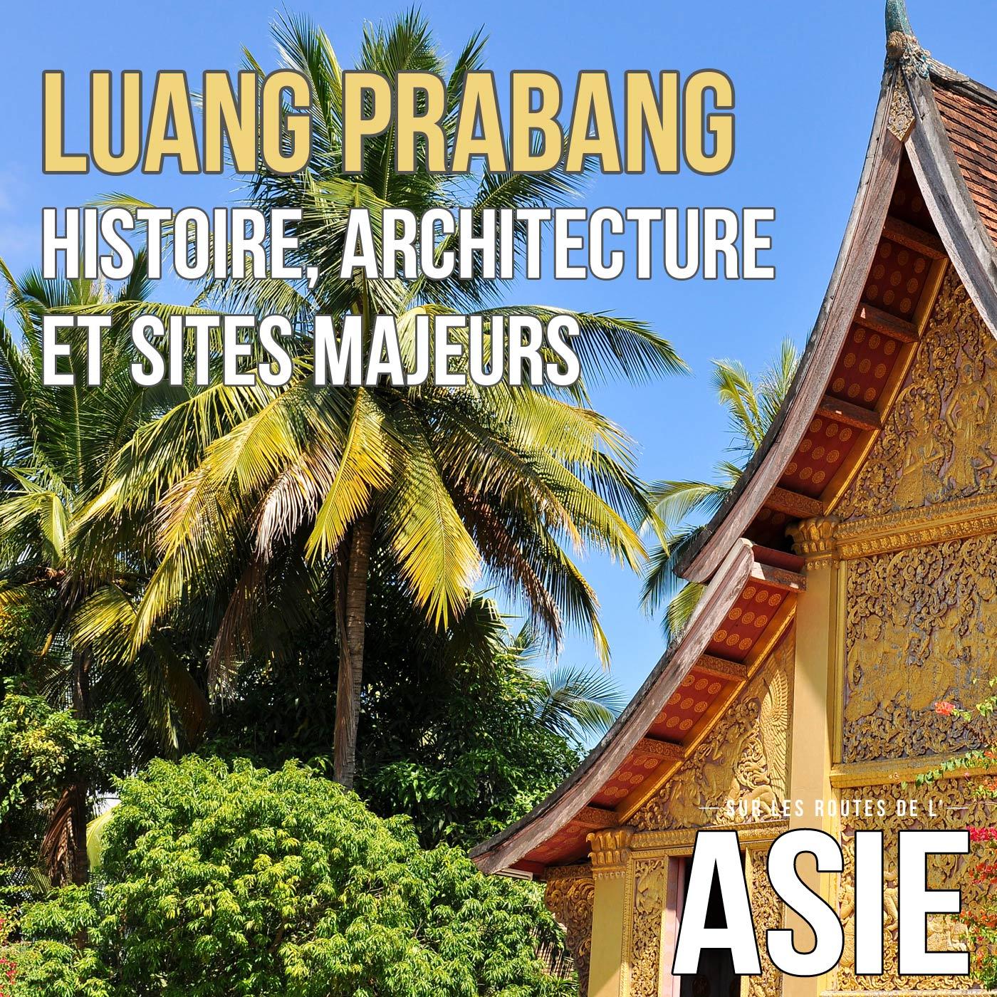 Luang Prabang : histoire, architecture et sites majeurs (Laos)
